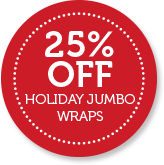 25% Off HOLIDAY JUMBO WRAPS