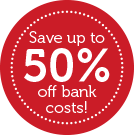 Save Up to 50% off bank costs